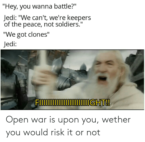 War Is: Open war is upon you, wether you would risk it or not
