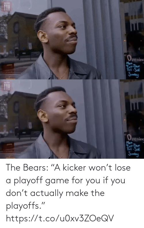 "Bears: Opening  Man  Jut-Te  Tri -Sal  Sumdang   OPenine  Man  Jue-Te  tri -Sal  Sumding The Bears: ""A kicker won't lose a playoff game for you if you don't actually make the playoffs."" https://t.co/u0xv3ZOeQV"