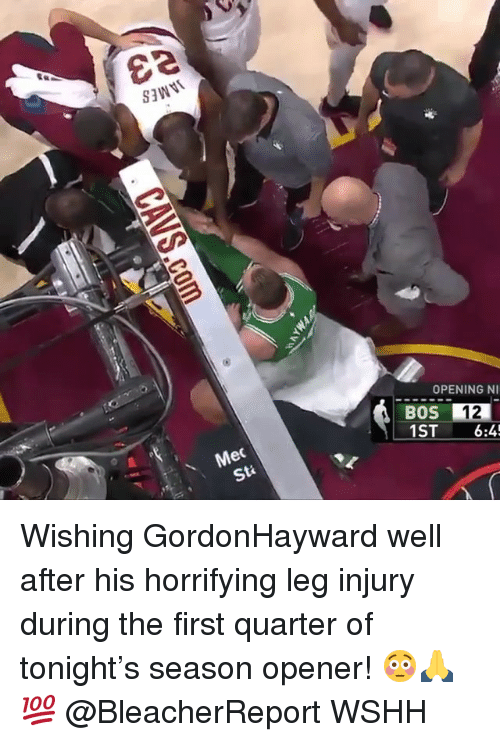 Memes, Wshh, and 🤖: OPENING NI  BOS 12  1ST 6:4  Mec  Sti Wishing GordonHayward well after his horrifying leg injury during the first quarter of tonight's season opener! 😳🙏💯 @BleacherReport WSHH