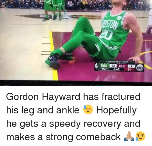 Gordon Hayward, Memes, and Strong: OPENING NIGHT 2017  BOS 12 CLE 9  ST 6:45 24N Gordon Hayward has fractured his leg and ankle 😓 Hopefully he gets a speedy recovery and makes a strong comeback 🙏🏽😥