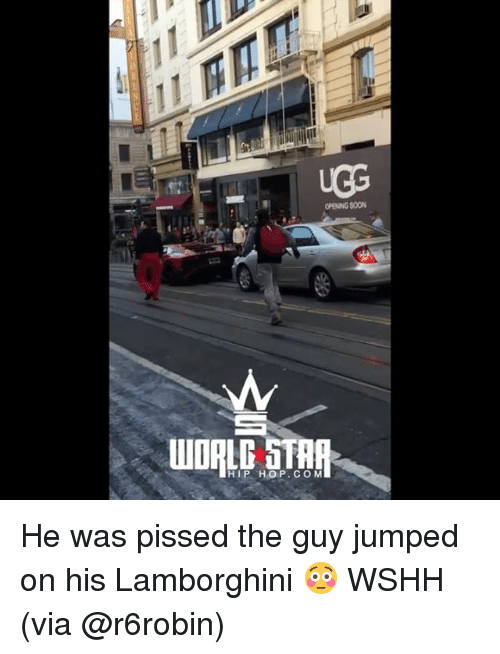 Memes, Soon..., and Wshh: OPENING SOON  WORLD STRR  HIP HOP.COM He was pissed the guy jumped on his Lamborghini 😳 WSHH (via @r6robin)
