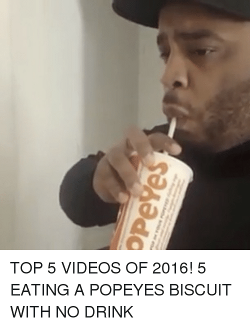 Memes, Popeyes, and Popeye: opeves TOP 5 VIDEOS OF 2016! 5 EATING A POPEYES BISCUIT WITH NO DRINK