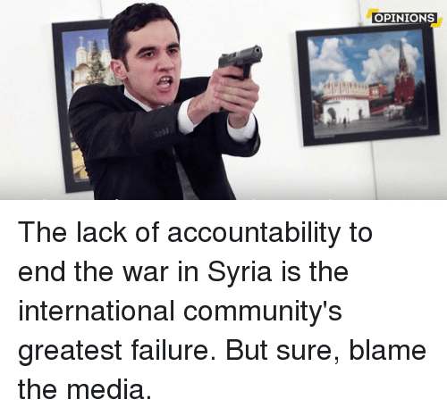Community, Memes, and Syria: OPINIONS The lack of accountability to end the war in Syria is the international community's greatest failure. But sure, blame the media.