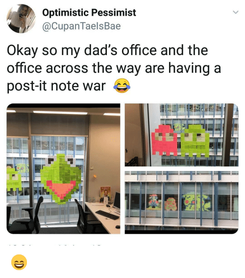 Memes, The Office, and Office: Optimistic Pessimist  @CupanTaelsBae  Okay so my dad's office and the  office across the way are having a  post-it note war 😄