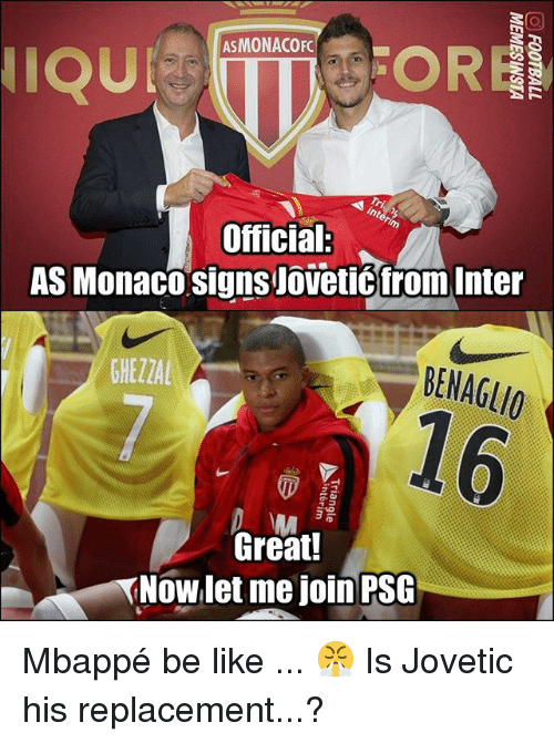 interent: OR  ASMONACOFC  IQU  Official  AS Monaco signs Joveticfrom Inter  GHEZZA  BENAGLIO  16  Great!  Now let me join PSG Mbappé be like ... 😤 Is Jovetic his replacement...?