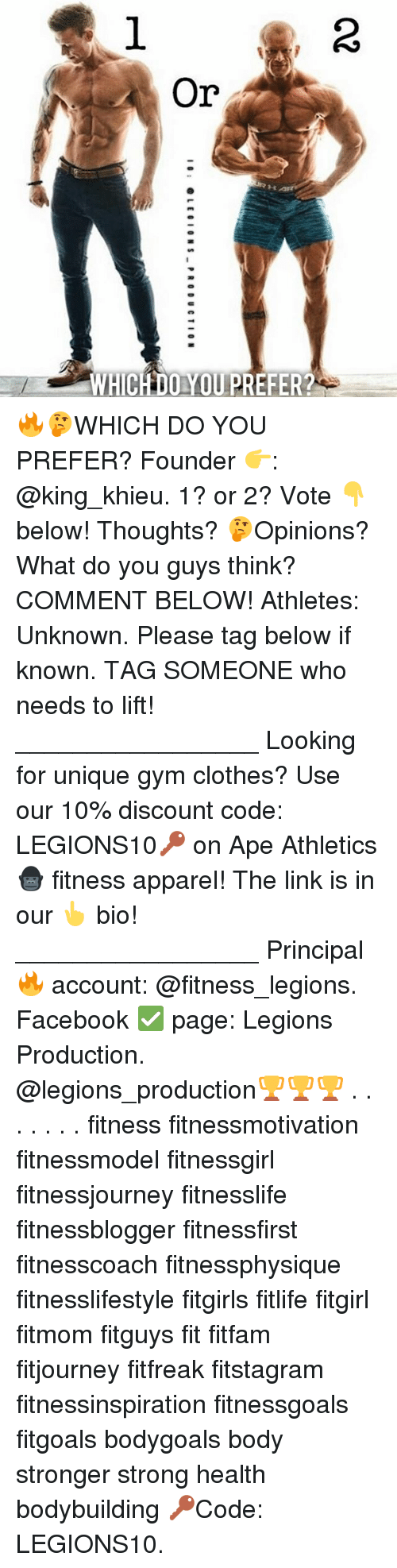 Memes, 🤖, and The Link: Or  H  WHICH DO YOU PREFER?  O2  10: @LEGIONS-PRODUCTION  1 🔥🤔WHICH DO YOU PREFER? Founder 👉: @king_khieu. 1? or 2? Vote 👇 below! Thoughts? 🤔Opinions? What do you guys think? COMMENT BELOW! Athletes: Unknown. Please tag below if known. TAG SOMEONE who needs to lift! _________________ Looking for unique gym clothes? Use our 10% discount code: LEGIONS10🔑 on Ape Athletics 🦍 fitness apparel! The link is in our 👆 bio! _________________ Principal 🔥 account: @fitness_legions. Facebook ✅ page: Legions Production. @legions_production🏆🏆🏆 . . . . . . . fitness fitnessmotivation fitnessmodel fitnessgirl fitnessjourney fitnesslife fitnessblogger fitnessfirst fitnesscoach fitnessphysique fitnesslifestyle fitgirls fitlife fitgirl fitmom fitguys fit fitfam fitjourney fitfreak fitstagram fitnessinspiration fitnessgoals fitgoals bodygoals body stronger strong health bodybuilding 🔑Code: LEGIONS10.