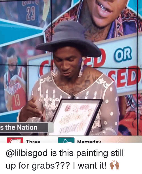 Memes, 🤖, and The Nation: OR  SED  s the Nation @lilbisgod is this painting still up for grabs??? I want it! 🙌🏾