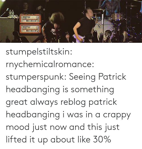 Headbanging: ORAINGE  oয stumpelstiltskin:   rnychemicalromance:  stumperspunk:  Seeing Patrick headbanging is something great  always reblog patrick headbanging i was in a crappy mood just now and this just lifted it up about like 30%