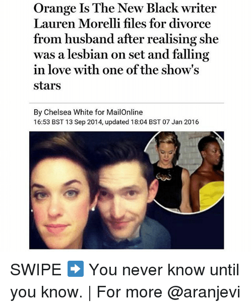 Memes, 🤖, and Set: Orange Is The New Black writer  Lauren Morelli files for divorce  from husband after realising she  was a lesbian on set and falling  in love with one of the show's  Stars  By Chelsea White for MailOnline  16:53 BST 13 Sep 2014, updated 18:04 BST 07 Jan 2016 SWIPE ➡️ You never know until you know. | For more @aranjevi