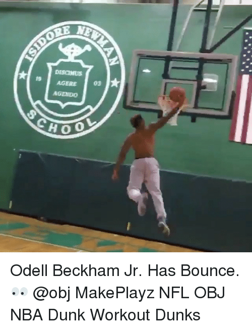 Dunk, Memes, and Odell Beckham Jr.: ORE  19 AGERE  030  AGENDO  HOO  L Odell Beckham Jr. Has Bounce. 👀 @obj MakePlayz NFL OBJ NBA Dunk Workout Dunks