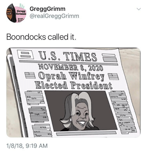 Fresh, Oprah Winfrey, and Boondocks: ore GreggGrimm  oeaGreggGrimm  Fresh  Beets  Boondocks called it.  | U.S. TIMES  NOVEMB EIR,2020  Oprah Winfrey  Elected President  1/8/18, 9:19 AM