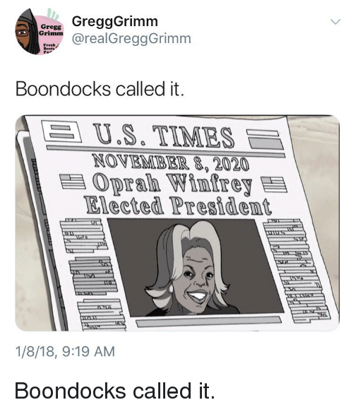 Blackpeopletwitter, Fresh, and Funny: ore GreggGrimm  ori@realGreggGrimm  Fresh  Beets  Boondocks called it.  | U.S. TIMES  NOVEMB EIR,2020  Oprah Winfrey  Elected President  1/8/18, 9:19 AM