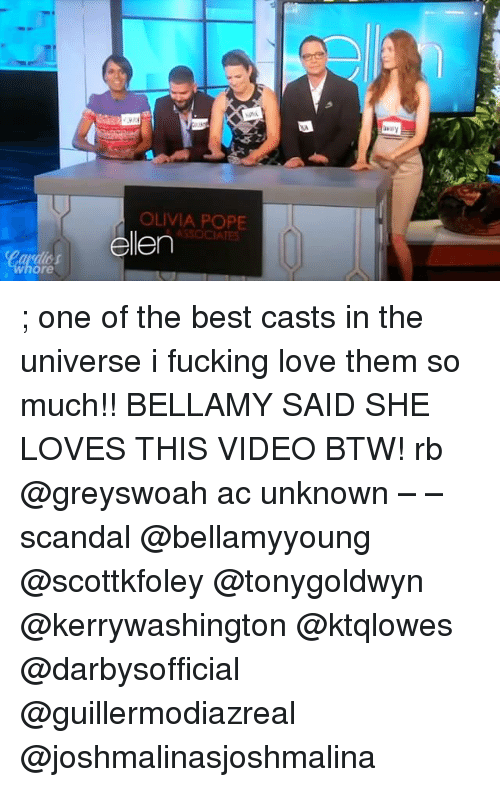 Olivia Pope: ore  OLIVIA POPE  Ellen ; one of the best casts in the universe i fucking love them so much!! BELLAMY SAID SHE LOVES THIS VIDEO BTW! rb @greyswoah ac unknown – – scandal @bellamyyoung @scottkfoley @tonygoldwyn @kerrywashington @ktqlowes @darbysofficial @guillermodiazreal @joshmalinasjoshmalina