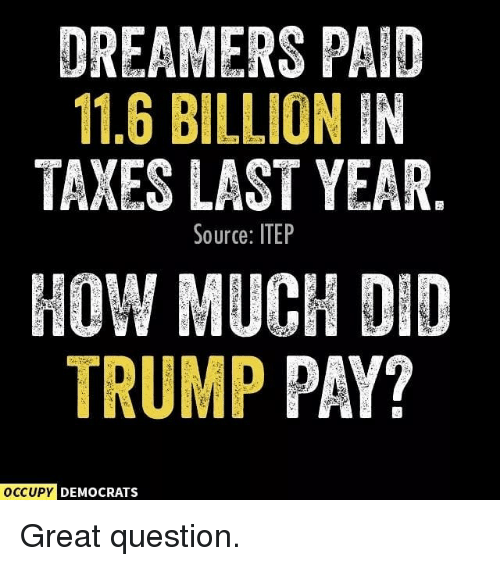 Trump Tax How Much Will I Save: OREAMERS PAID 116 BILLION IN TAXES LAST YEAR Source ITEP