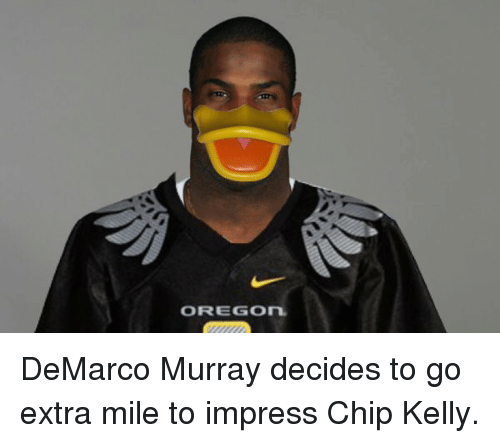 Chip Kelly: OREGON DeMarco Murray decides to go extra mile to impress Chip Kelly.