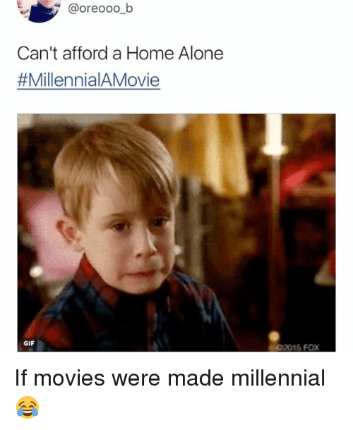 Being Alone, Gif, and Home Alone: @oreooo.b  Can't afford a Home Alone  # Millennia;AMove  GIF  02015 FOX If movies were made millennial 😂