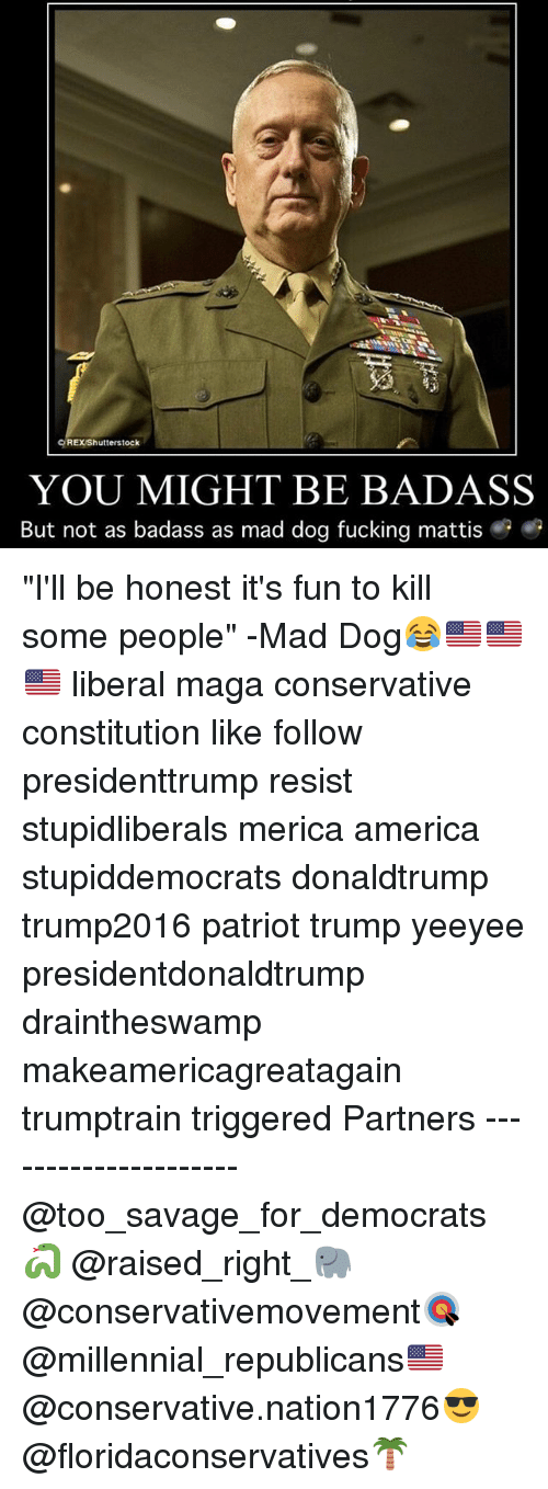 """America, Fucking, and Memes: OREX/Shutterstock  YOU MIGHT BE BADASS  But not as badass as mad dog fucking mattis """"I'll be honest it's fun to kill some people"""" -Mad Dog😂🇺🇸🇺🇸🇺🇸 liberal maga conservative constitution like follow presidenttrump resist stupidliberals merica america stupiddemocrats donaldtrump trump2016 patriot trump yeeyee presidentdonaldtrump draintheswamp makeamericagreatagain trumptrain triggered Partners --------------------- @too_savage_for_democrats🐍 @raised_right_🐘 @conservativemovement🎯 @millennial_republicans🇺🇸 @conservative.nation1776😎 @floridaconservatives🌴"""