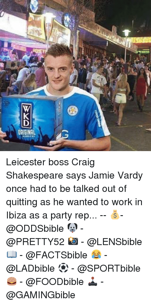 vardy: ORIBINA Leicester boss Craig Shakespeare says Jamie Vardy once had to be talked out of quitting as he wanted to work in Ibiza as a party rep... -- 💰- @ODDSbible 🐶 - @PRETTY52 📸 - @LENSbible 📖 - @FACTSbible 😂 - @LADbible ⚽ - @SPORTbible 🍔 - @FOODbible 🕹 - @GAMINGbible