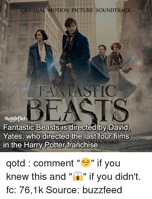 """Buzzfees: ORIGINAL MOTION PICTURE SOUNDTRACK  LASTIC  BEASTS  Fantastic Beasts is directed by David  Yates, who directed the last four films  HOWARD  in the Harry Potter franchise qotd : comment """"😏"""" if you knew this and """"😱"""" if you didn't. fc: 76,1k Source: buzzfeed"""
