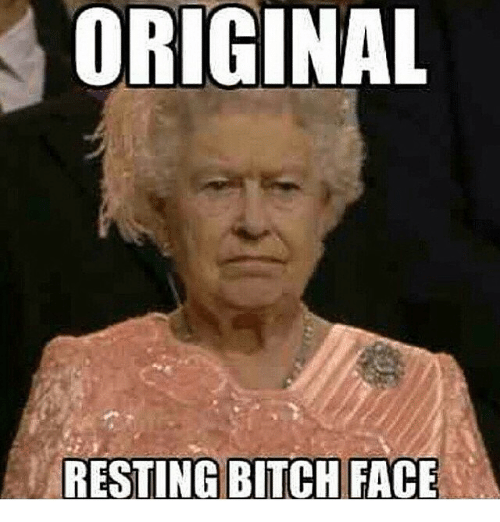 Memes, 🤖, and Face: ORIGINAL  RESTING BITCH FACE