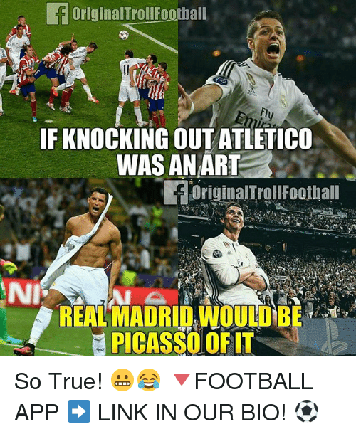 Football, Memes, and Real Madrid: Original Troll Football  fly  IF KNOCKING OUT ATLETICO  WAS AN ART  originalTroll Football  REAL MADRID,WOULD BE  PICASSO OF IT So True! 😬😂 🔻FOOTBALL APP ➡️ LINK IN OUR BIO! ⚽️