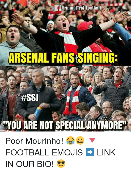 Arsenal, Football, and Memes: OriginalTroll Football  ARSENAL FANSSINGING:  #SSI  YOU ARE NOT SPECIALANYMOREIT Poor Mourinho! 😂😬 🔻FOOTBALL EMOJIS ➡️ LINK IN OUR BIO! 😎