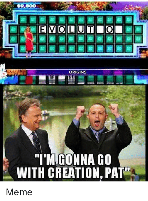 Pats Memes: ORIGINS  GO  GO  WITH CREATION PAT Meme
