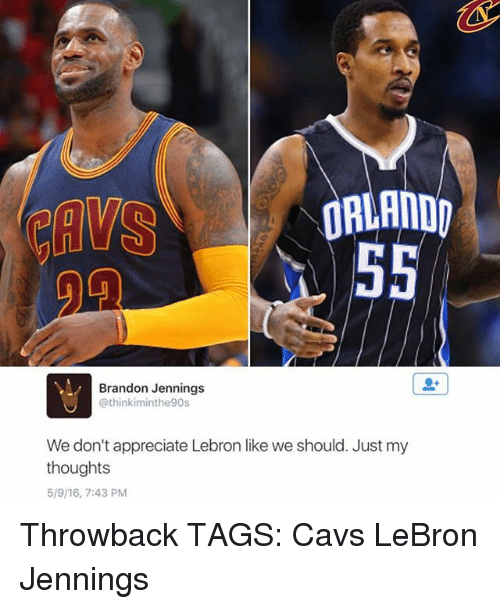 Cavs, Memes, and Appreciate: ORLANDO  55  Brandon Jennings  @thinkiminthe90s  We don't appreciate Lebron like we should. Just my  thoughts Throwback TAGS: Cavs LeBron Jennings