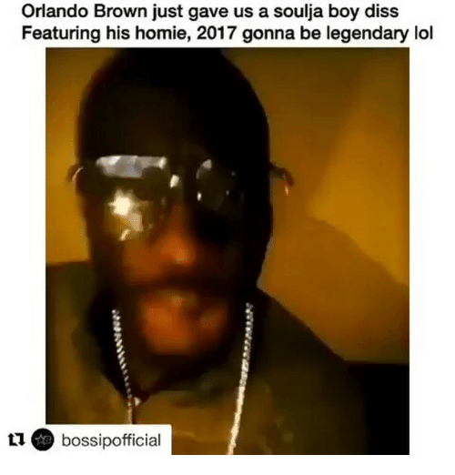 Diss, Homie, and Lol: Orlando Brown just gave us a soulja boy disS  Featuring his homie, 2017 gonna be legendary lol  L1 bossipofficial