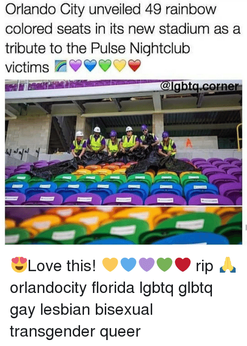 Lesbians, Memes, and Transgender: Orlando City unveiled 49 rainbow  colored seats in its new stadium as a  tribute to the Pulse Nightclub  victims  abta Corner 😍Love this! 💛💙💜💚❤ rip 🙏 orlandocity florida lgbtq glbtq gay lesbian bisexual transgender queer