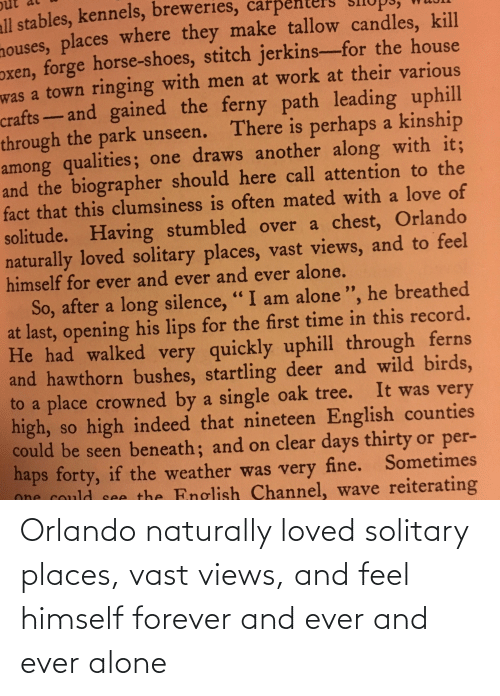 forever and ever: Orlando naturally loved solitary places, vast views, and feel himself forever and ever and ever alone