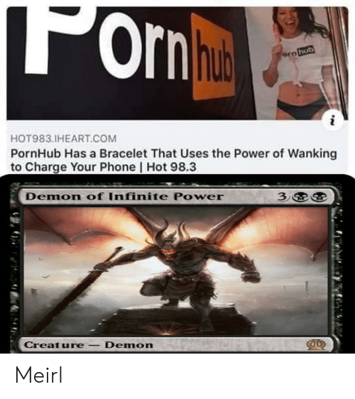 orn: 'orn hut  ern hub  i  HOT983.IHEART.COM  PornHub Has a Bracelet That Uses the Power of Wanking  to Charge Your Phone   Hot 98.3  3  Demon of Infinite Power  Creature-Demon Meirl