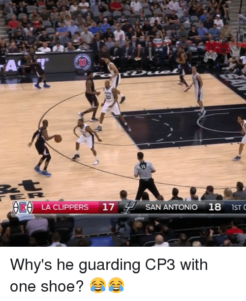 La Clippers: ORO LA CLIPPERS  17  SAN ANTONIO 18  IST C Why's he guarding CP3 with one shoe? 😂😂