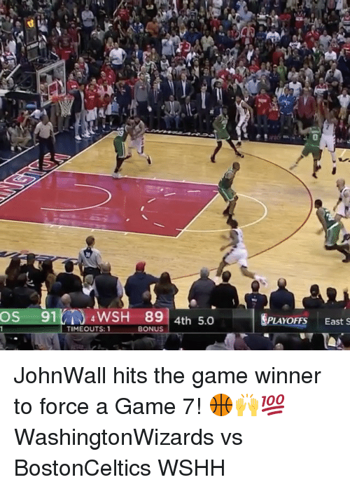 Memes, The Game, and Wshh: OS  91  4 WSH 89  4th 5.0  PLAYOFFS East S  TIME OUTS: 1  BONUS JohnWall hits the game winner to force a Game 7! 🏀🙌💯 WashingtonWizards vs BostonCeltics WSHH