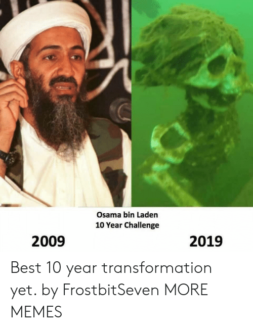 osama: Osama bin Laden  10 Year Challenge  2009  2019 Best 10 year transformation yet. by FrostbitSeven MORE MEMES