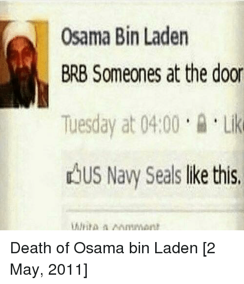 osama: Osama Bin Laden  BRB Someones at the door  Tuesday at 04.00Li  dbus Navy Seals lke this Death of Osama bin Laden [2 May, 2011]