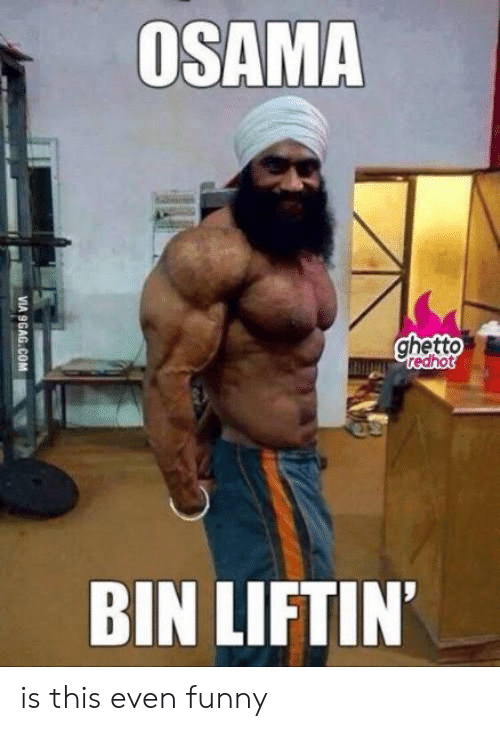 Ghetto Redhot: OSAMA  ghetto  redhot  BIN LIFTIN is this even funny