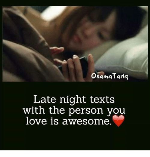 🤖: Osama Tariq  Late night texts  with the person you  love awesome.