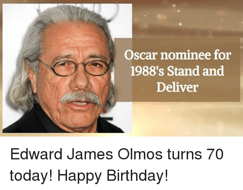Deliverance: Oscar nominee for  1988's Stand and  Deliver Edward James Olmos turns 70 today! Happy Birthday!