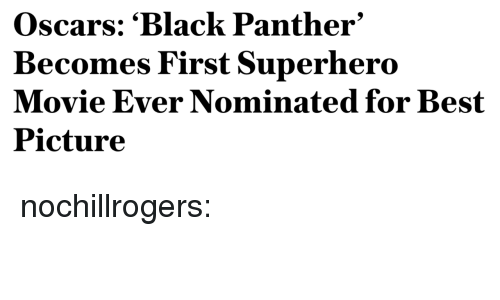 Superhero Movie: Oscars: 'Black Panther'  Becomes First Superhero  Movie Ever Nominated for Best  Picture nochillrogers: