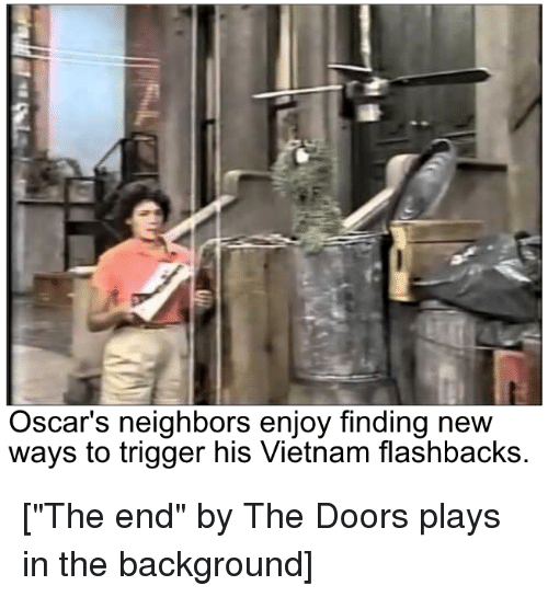 """Vietnam Flashbacks: Oscar's neighbors enjoy finding new  ways to trigger his Vietnam flashbacks. [""""The end"""" by The Doors plays in the background]"""