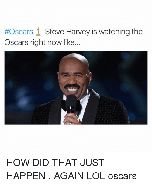 Funny, Steve Harvey, and How:  #Oscars Steve Harvey is watching the  Oscars right now like HOW DID THAT JUST HAPPEN.. AGAIN LOL oscars