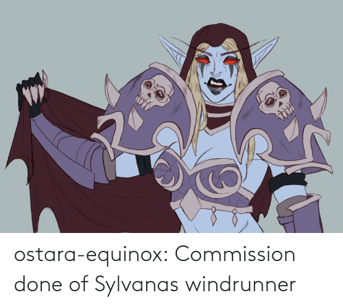 Commission: ostara-equinox:  Commission done of Sylvanas windrunner