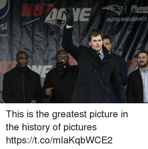 Tom Brady, History, and Pictures: OT  10  AUTO INSURANCE  si  GAR This is the greatest picture in the history of pictures https://t.co/mIaKqbWCE2