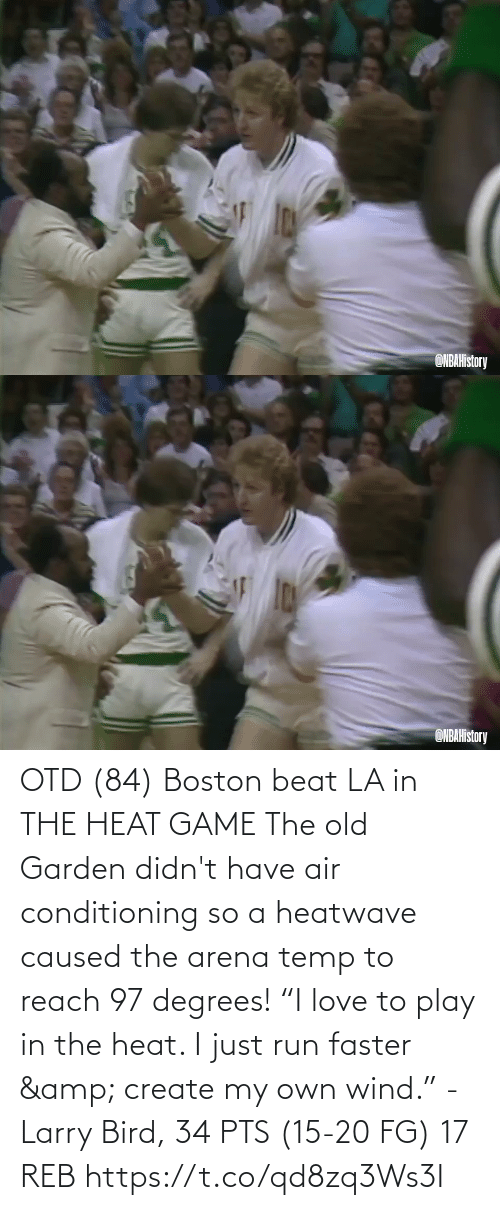 """Heat: OTD (84) Boston beat LA in THE HEAT GAME  The old Garden didn't have air conditioning so a heatwave caused the arena temp to reach 97 degrees!   """"I love to play in the heat. I just run faster & create my own wind."""" - Larry Bird, 34 PTS (15-20 FG) 17 REB  https://t.co/qd8zq3Ws3I"""