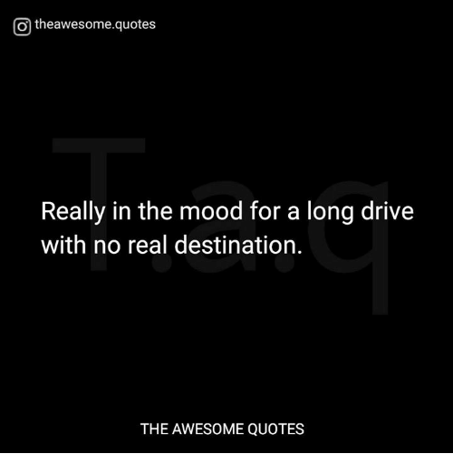 Otheawesomequotes Really in the Mood for a Long Drive With ...