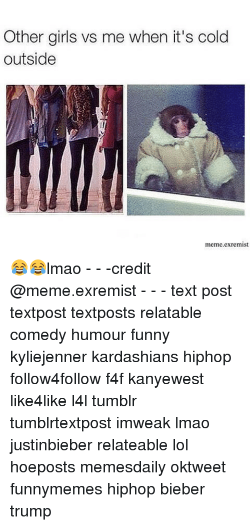 Relatible: Other girls vs me when it's cold  outside  meme extremist 😂😂lmao - - -credit @meme.exremist - - - text post textpost textposts relatable comedy humour funny kyliejenner kardashians hiphop follow4follow f4f kanyewest like4like l4l tumblr tumblrtextpost imweak lmao justinbieber relateable lol hoeposts memesdaily oktweet funnymemes hiphop bieber trump