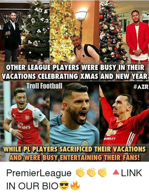 Memes, Troll, and Trolling: OTHER LEAGUE PLAYERS WERE BUSY IN THEIR  VACATIONS CELEBRATING XMAS AND NEW YEAR  Troll Football  #AZR  Arales  WHILE PL PLAYERS SACRIFICED THEIR VACATIONS  AND WERE BUSY ENTERTAINING THEIR FANS! PremierLeague 👏👏👏 🔺LINK IN OUR BIO😎🔥