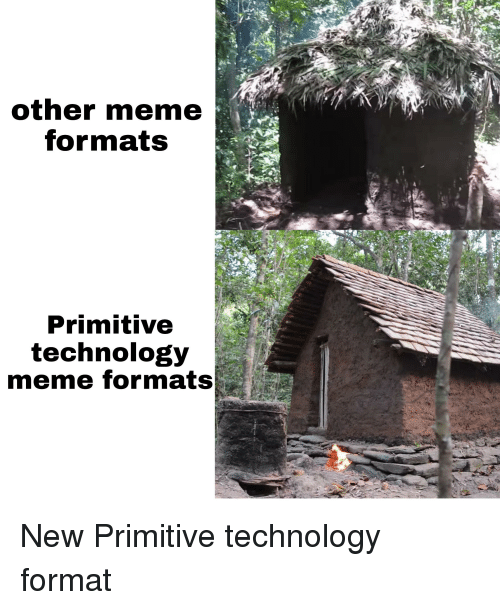 Technology Meme: other meme  formats  Primitive  technology  meme formats  32