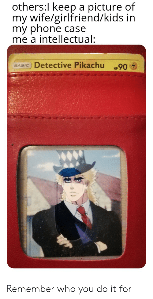 Picture Of My Wife: others:l keep a picture of  my wife/girlfriend/kids in  my phone case  me a intellectual:  Detective Pikachu 90  BASIC Remember who you do it for